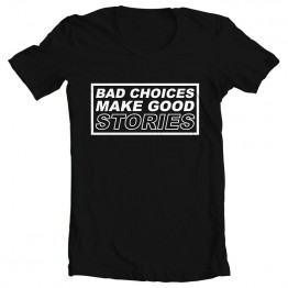 Bad Choices Good Stories