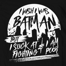Wish I was Batman