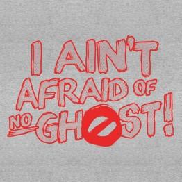 Aint Afraid of No Ghost!