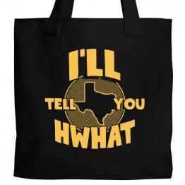 Tell You Hwhat Tote