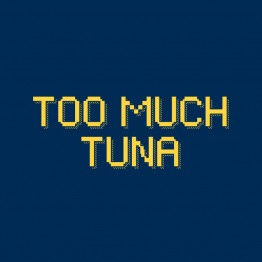 Too Much Tuna