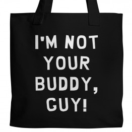 I'm Not Your Buddy Tote