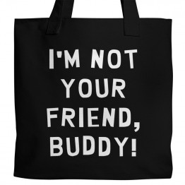 I'm Not Your Friend Tote