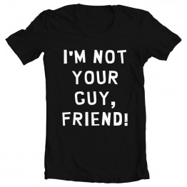 I'm Not Your Guy, Friend