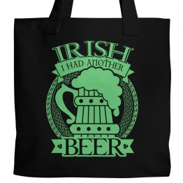 Irish I Had Another Beer Tote