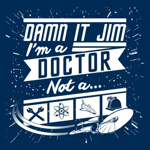 Damn It Jim! I'm a doctor