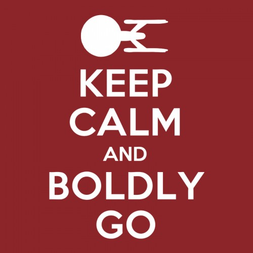 Keep Calm and Boldly Go