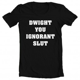 Dwight Ignorant Slut