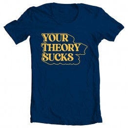 Your Theory Sucks