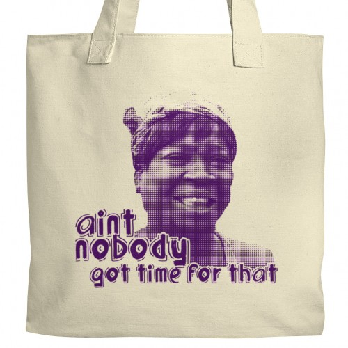 Aint Nobody Got Time Tote